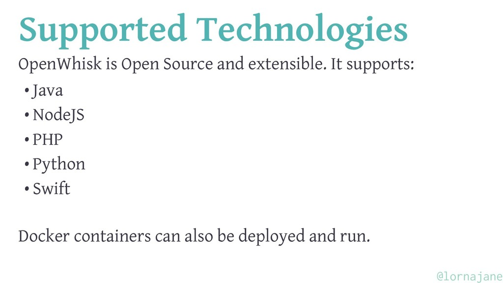 Supported Technologies OpenWhisk is Open Source...
