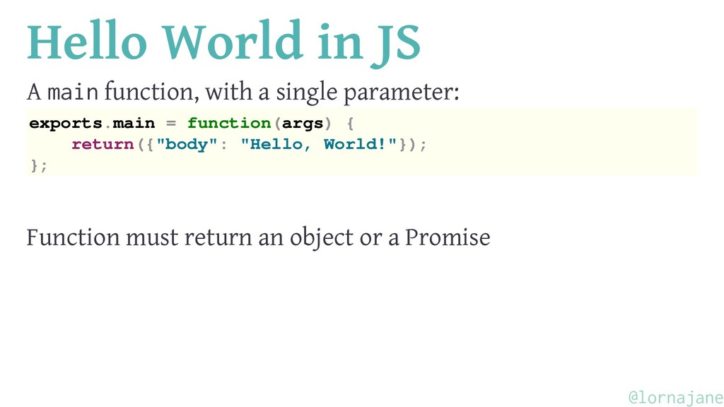 Hello World in JS A main function, with a singl...