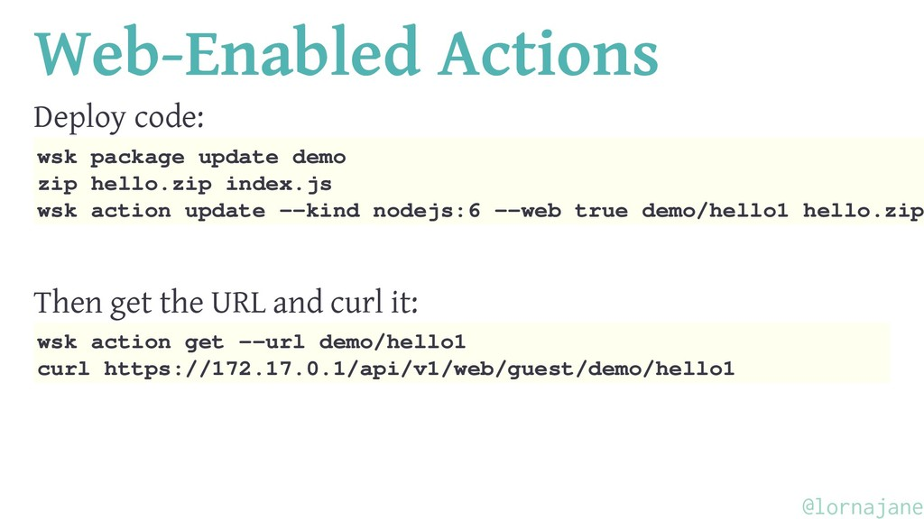 Web-Enabled Actions Deploy code: wsk package up...