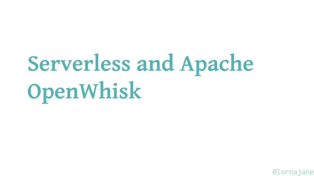 Serverless and Apache OpenWhisk @lornajane