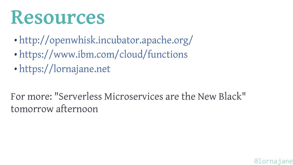 Resources • http://openwhisk.incubator.apache.o...
