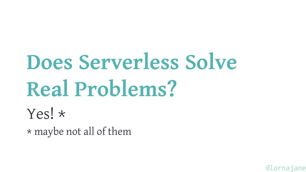 Does Serverless Solve Real Problems? Yes! * * m...