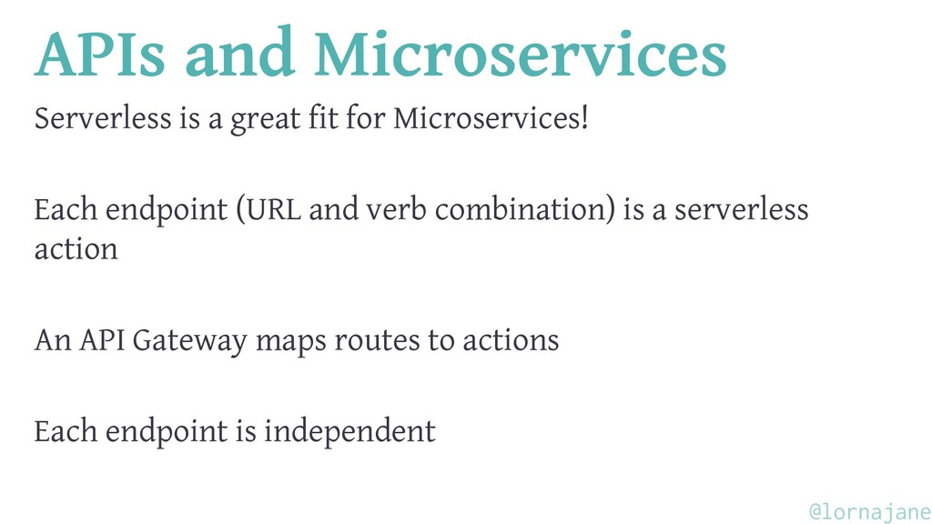 APIs and Microservices Serverless is a great fi...