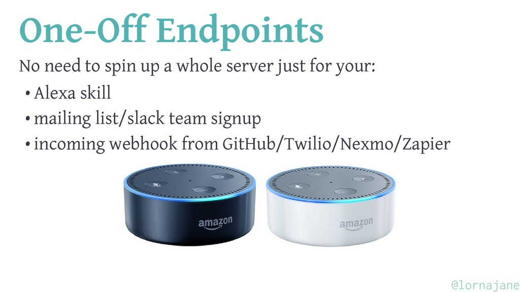 One-Off Endpoints No need to spin up a whole se...