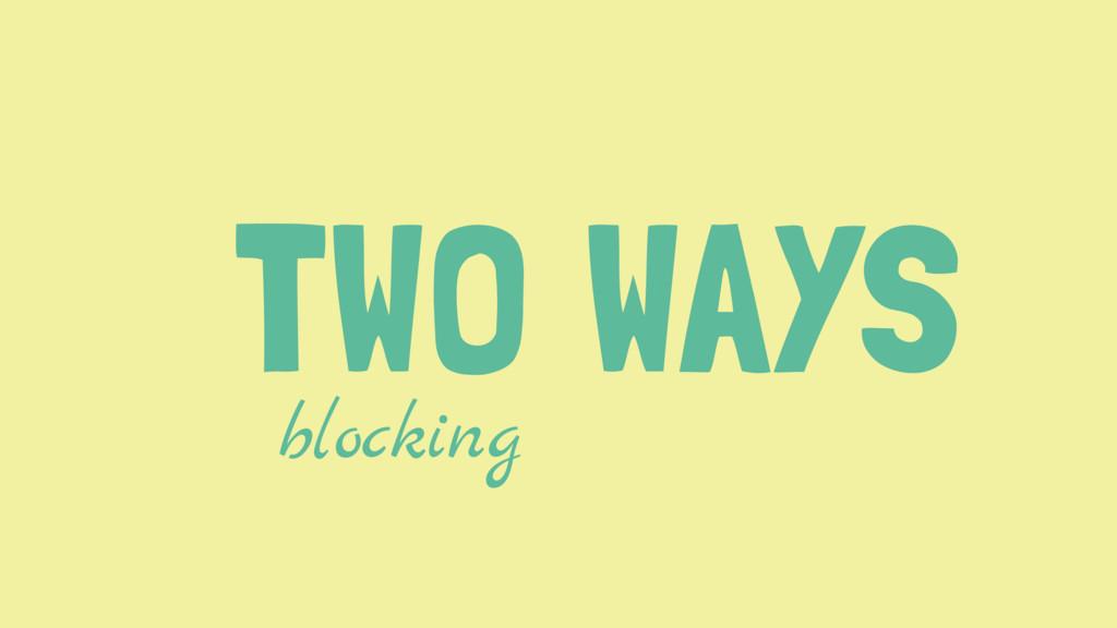 TWO WAYS blocking