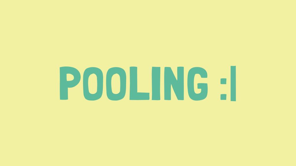 POOLING : 