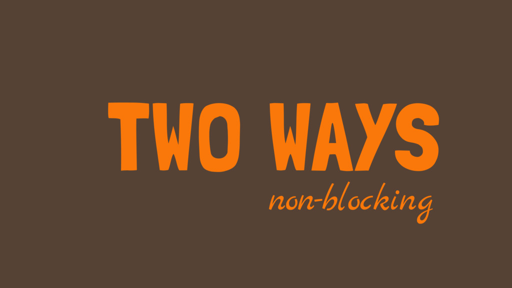 TWO WAYS non-blocking