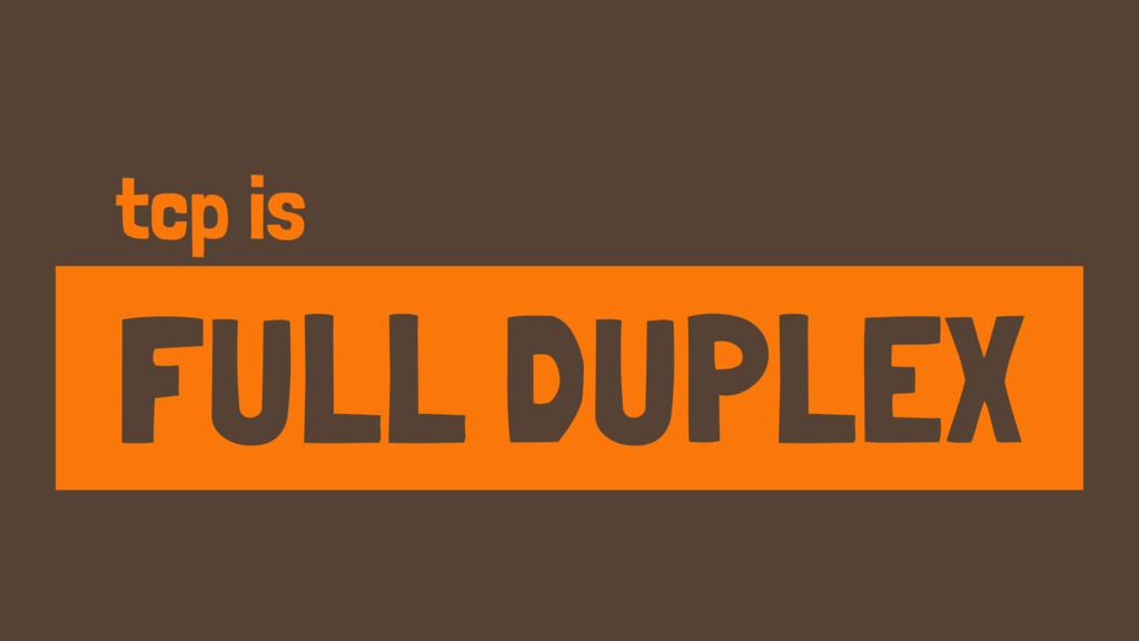 tcp is FULL DUPLEX