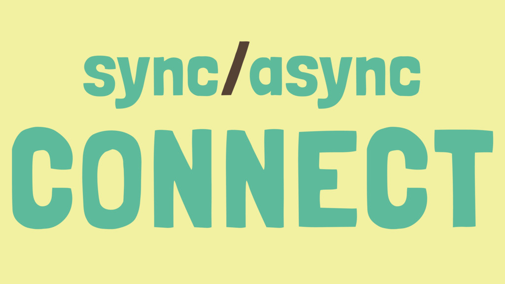 sync/async CONNECT