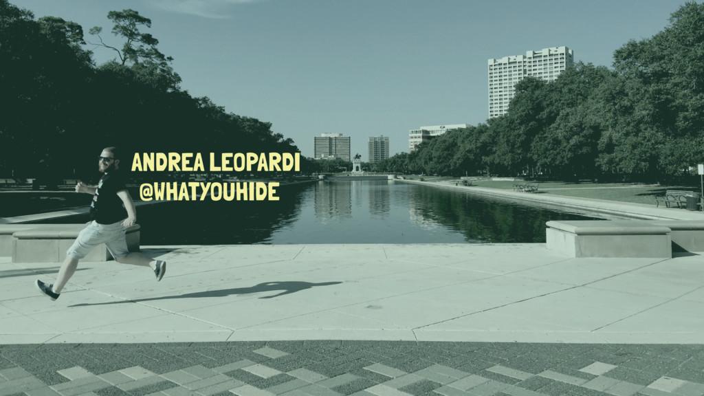 ANDREA LEOPARDI @WHATYOUHIDE