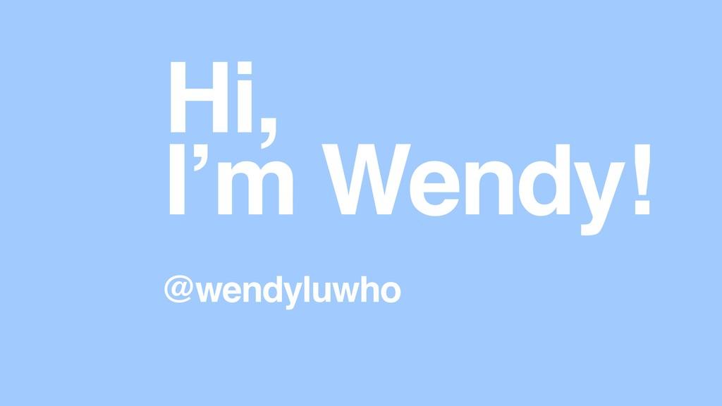 Hi, I'm Wendy! @wendyluwho