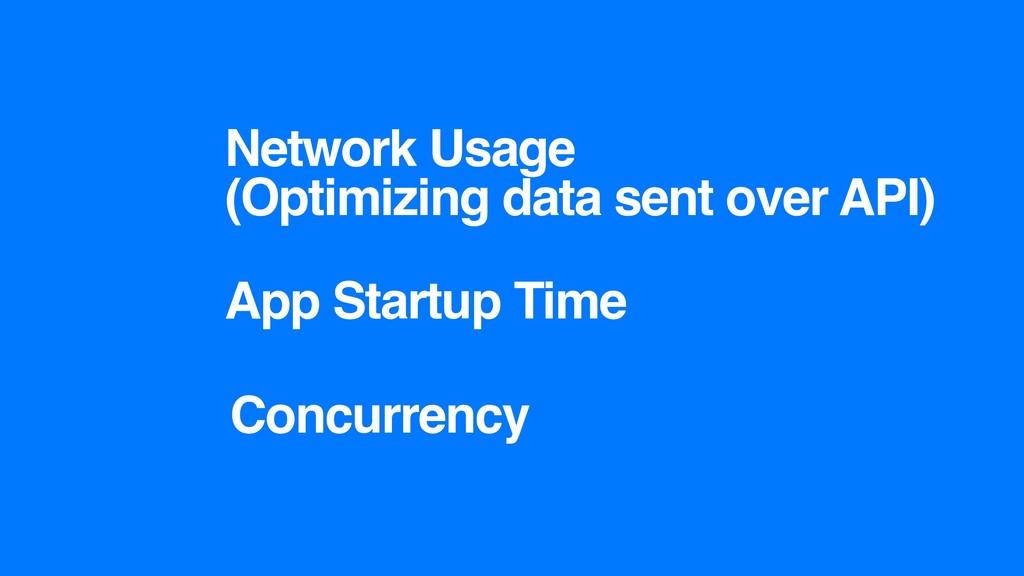 Network Usage (Optimizing data sent over API) A...