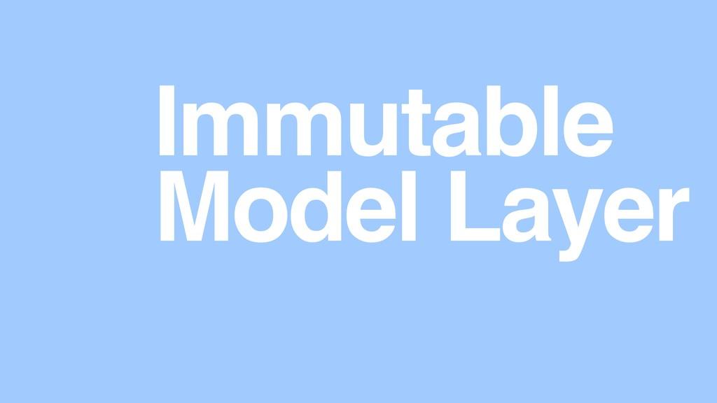 Model Layer Immutable