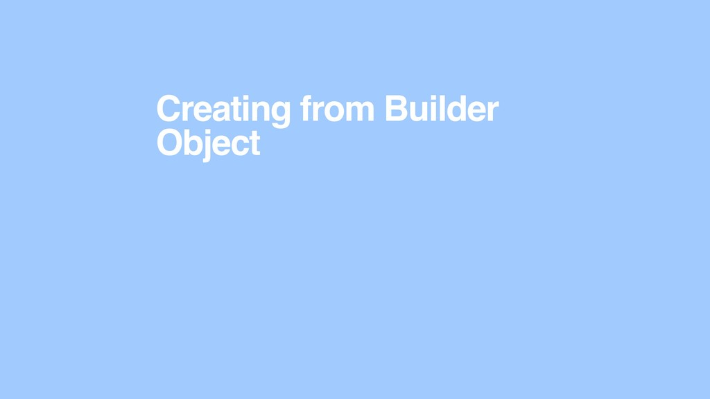 Creating from Builder Object