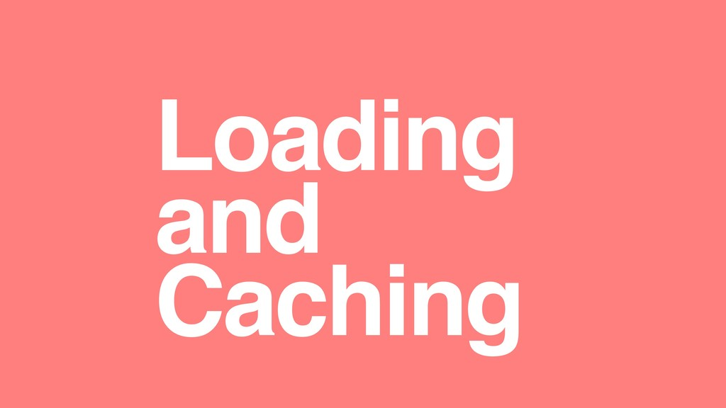 Loading and Caching