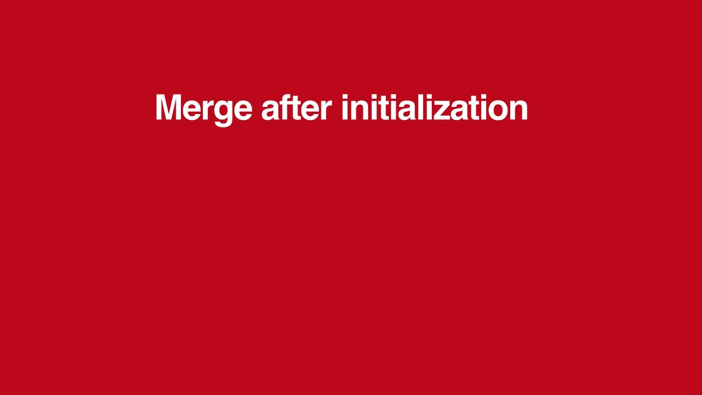 Merge after initialization