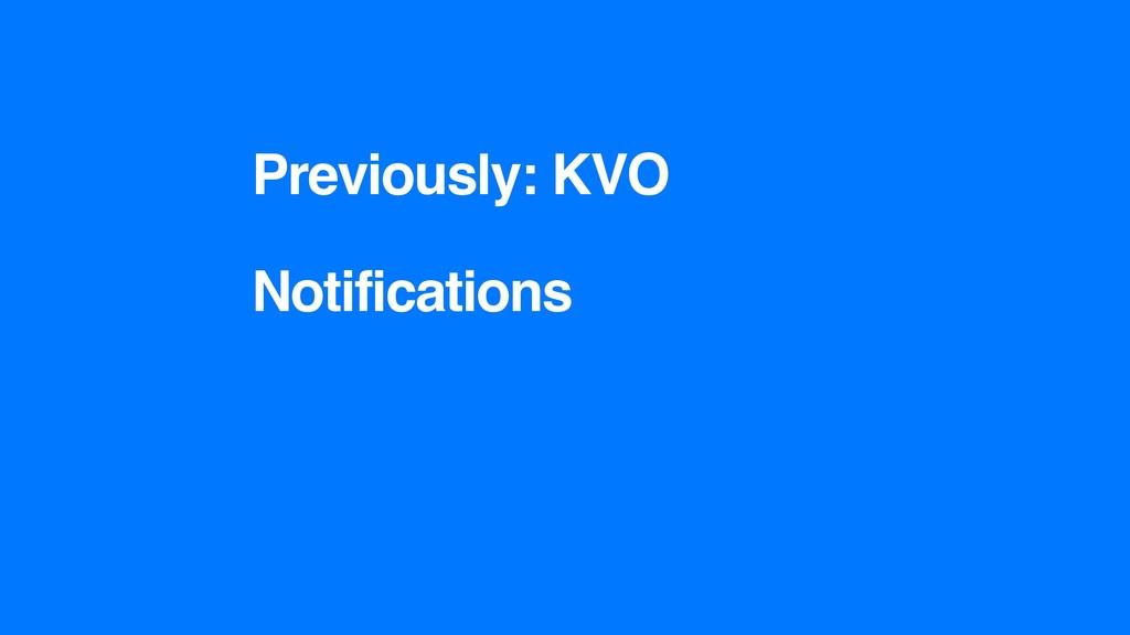 Previously: KVO Notifications