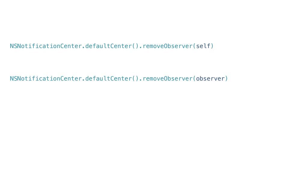 NSNotificationCenter.defaultCenter().removeObse...
