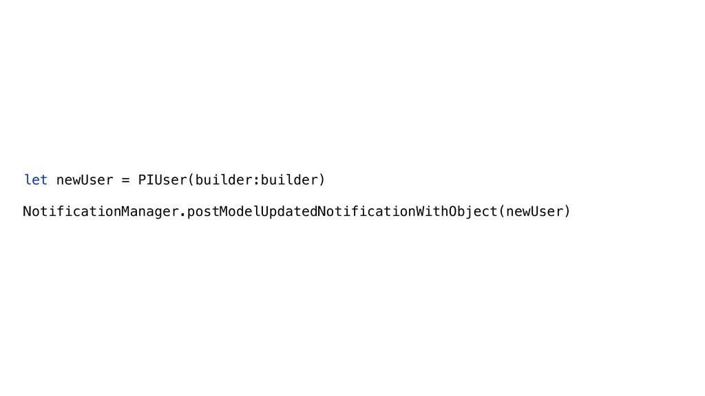 let newUser = PIUser(builder:builder) Notificat...