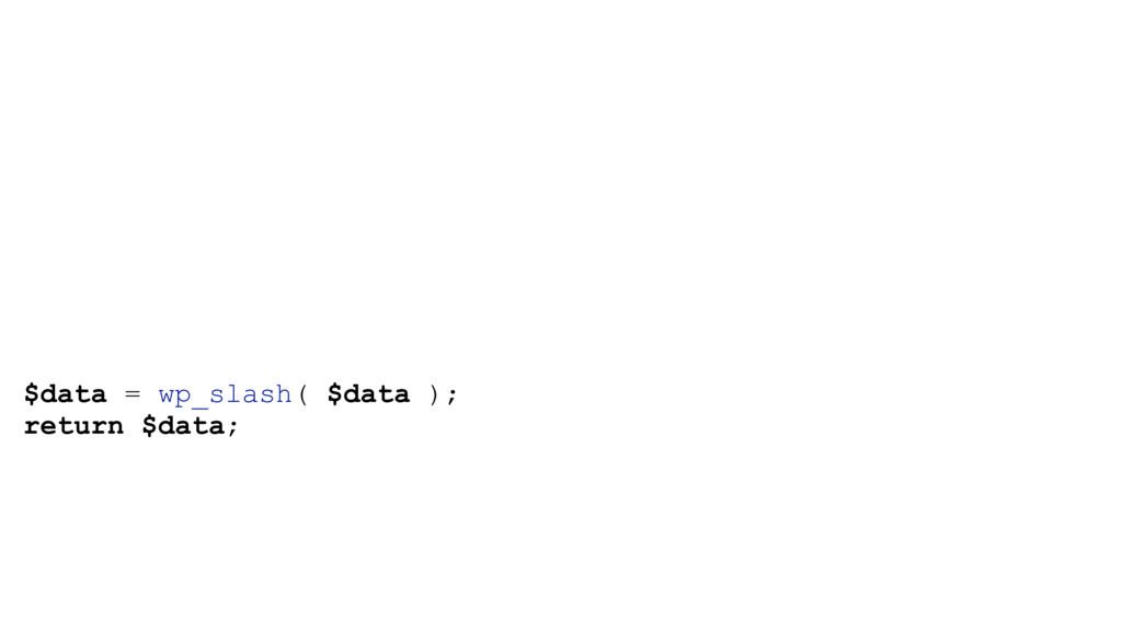$data = wp_slash( $data ); return $data;