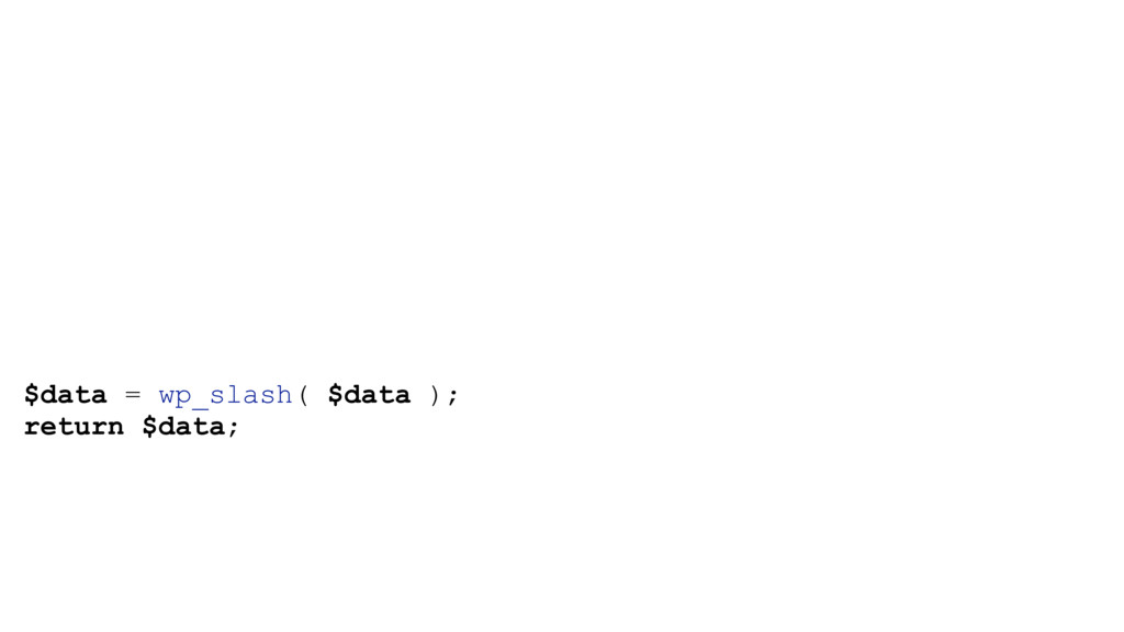 $data = wp_slash( $data ); return $data;