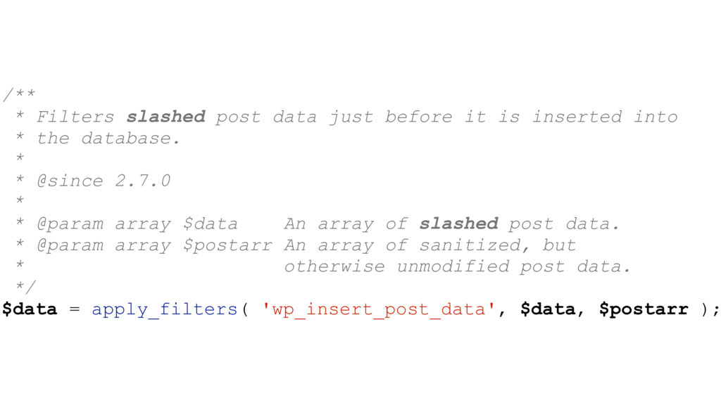 /** * Filters slashed post data just before it ...