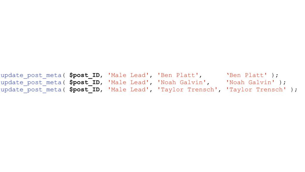 update_post_meta( $post_ID, 'Male Lead', 'Ben P...