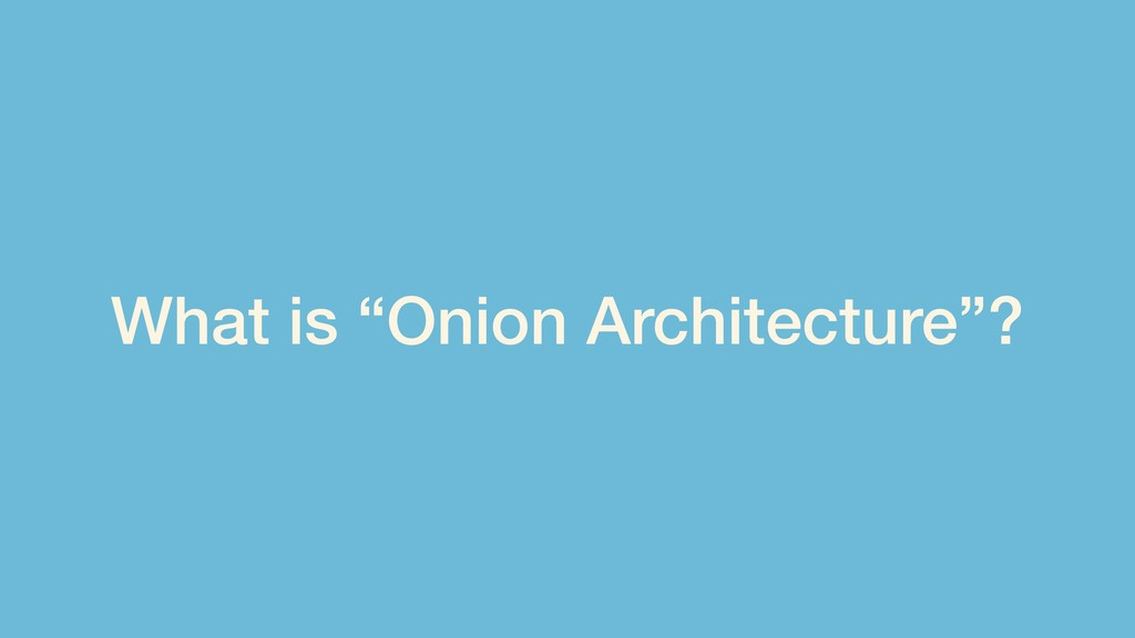 "What is ""Onion Architecture""?"