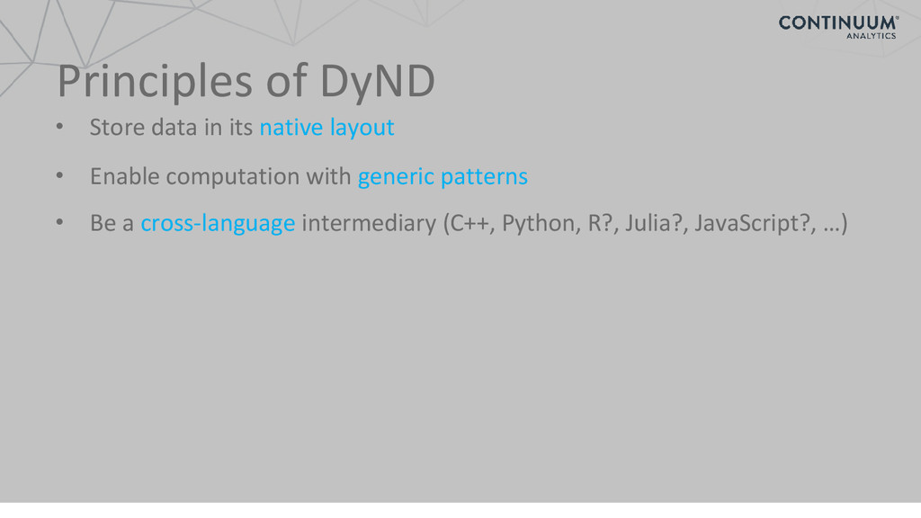 Principles of DyND • Store data in its native l...