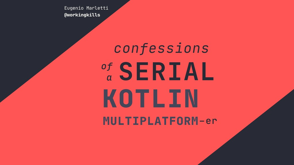 MULTIPLATFORM–er KOTLIN SERIAL a of confessions...
