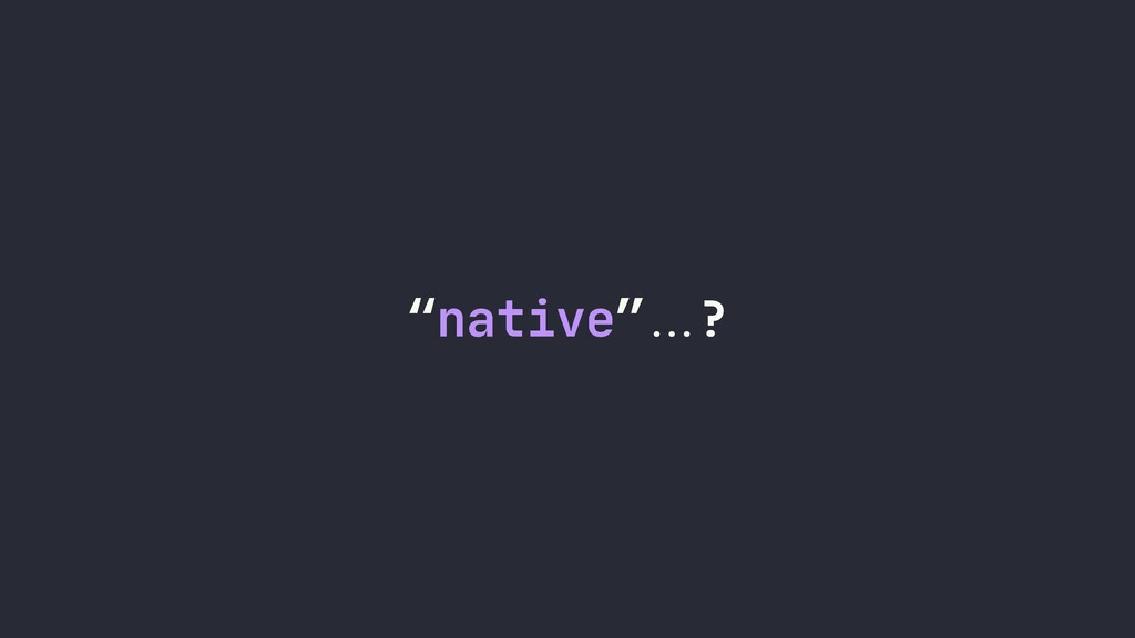 """native""!!""?"