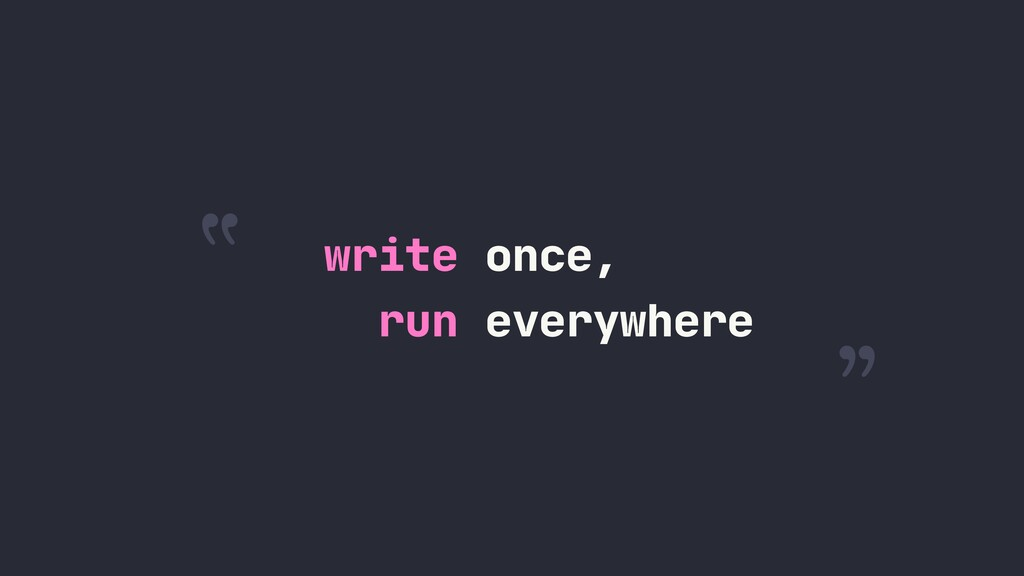 """ "" run everywhere write once,"