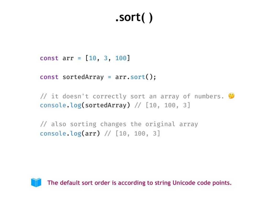.sort( ) const arr = [10, 3, 100] const sortedA...