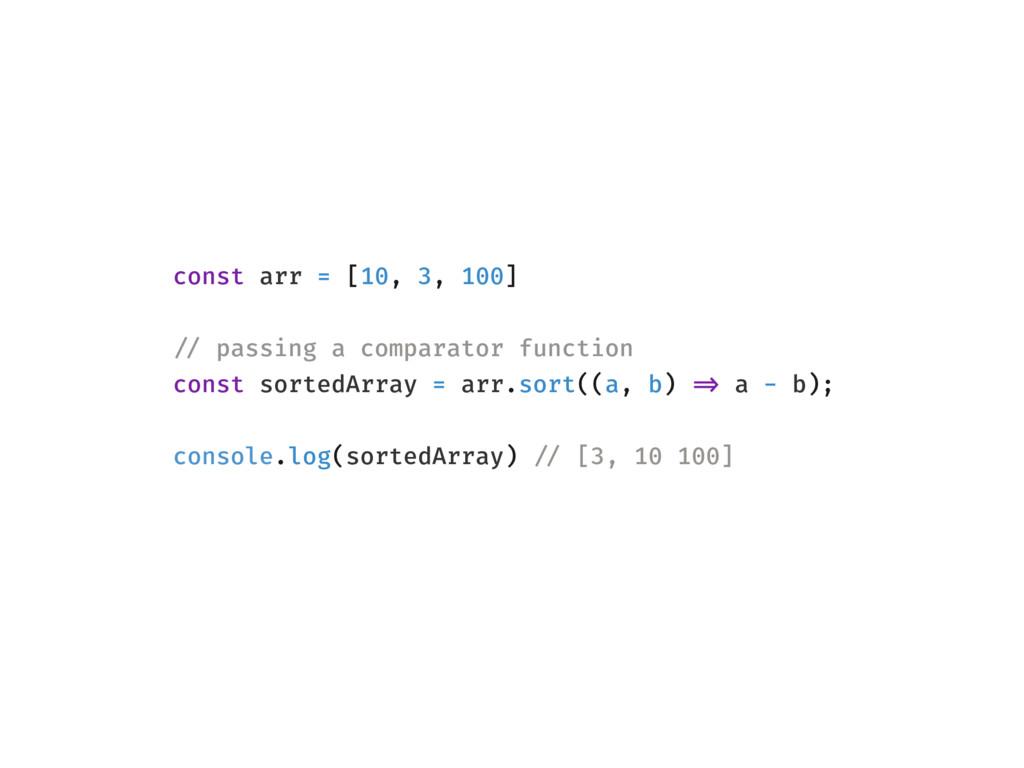 const arr = [10, 3, 100] !// passing a comparat...