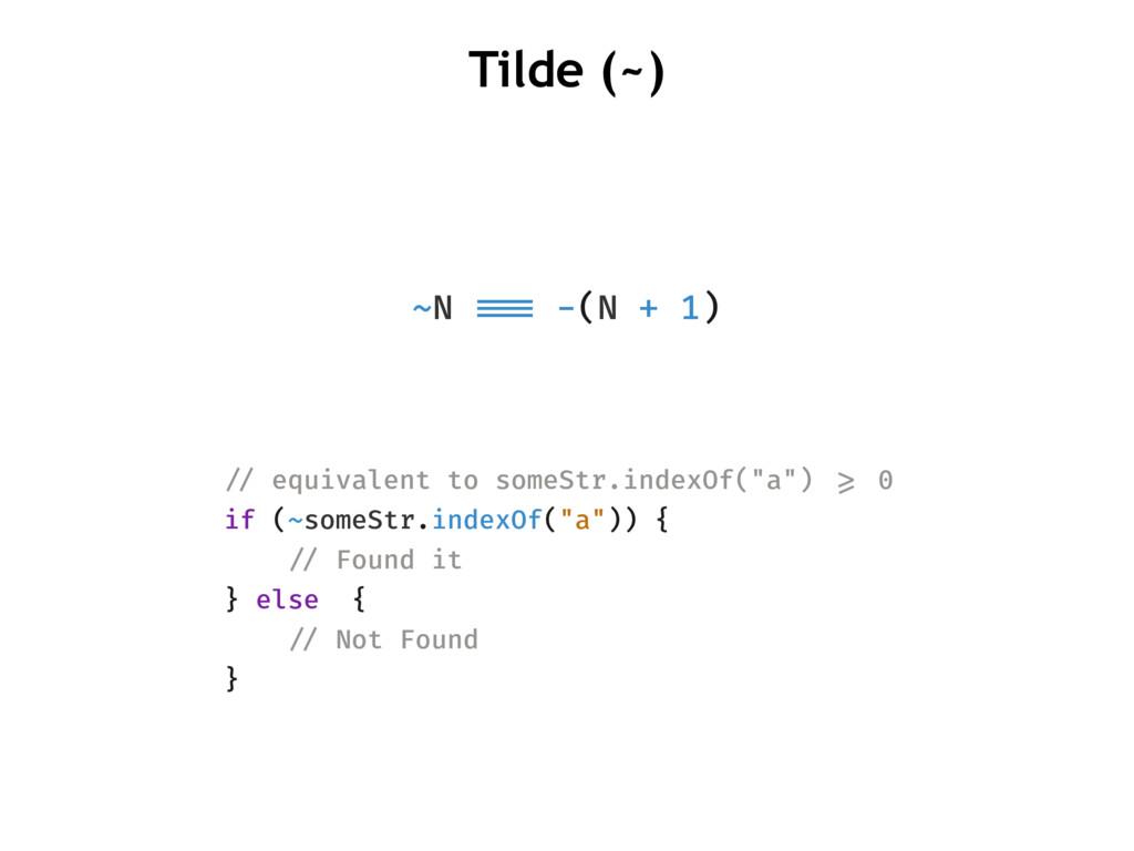 ~N !!=== -(N + 1) Tilde (~) !// equivalent to s...