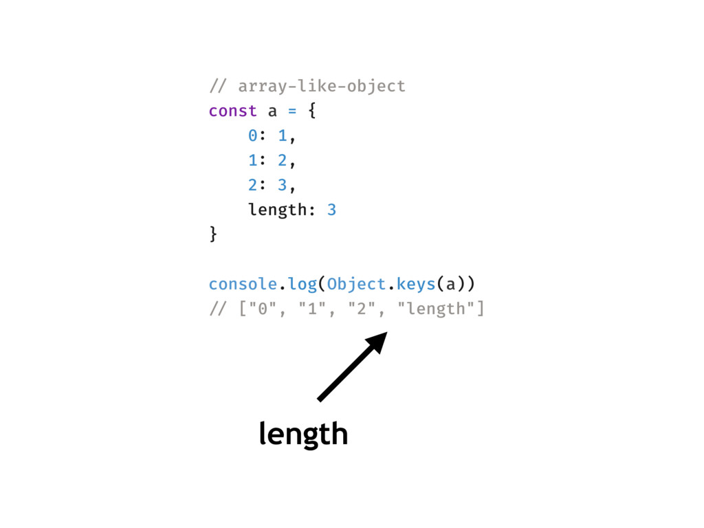 length !// array-like-object const a = { 0: 1, ...