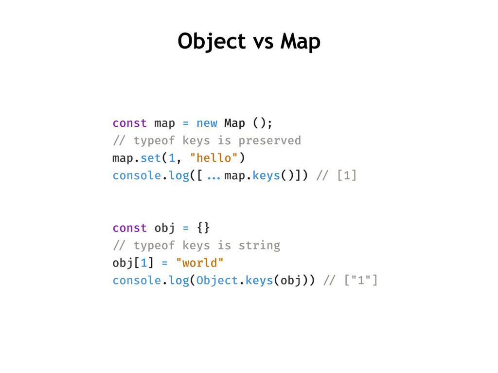 Object vs Map const map = new Map (); !// typeo...