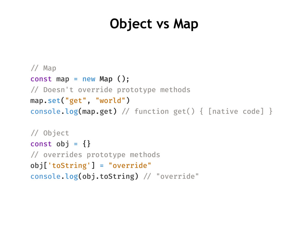 Object vs Map !// Map const map = new Map (); !...