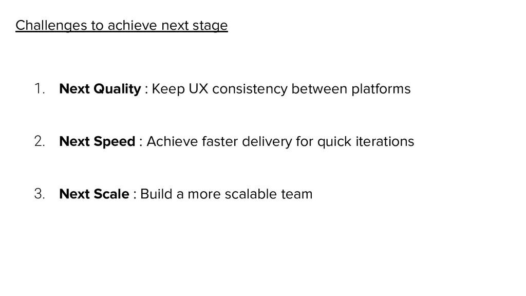 Challenges to achieve next stage 1. Next Qualit...