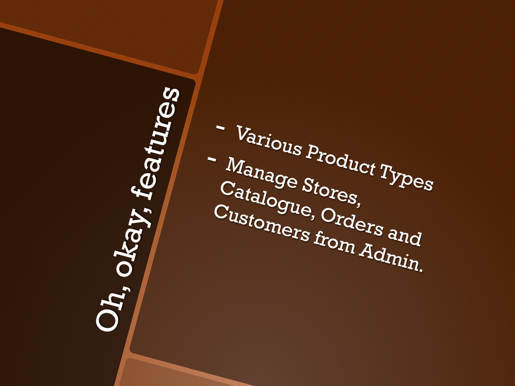 Oh, okay, features -  Various Product Types -  ...
