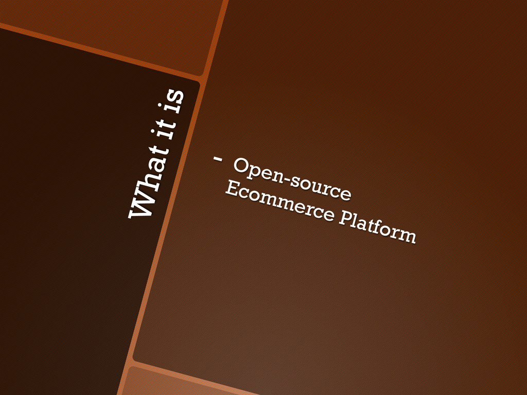 What it is -  Open-source Ecommerce Platform