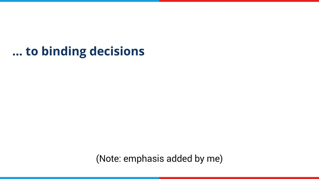 … to binding decisions (Note: emphasis added by...
