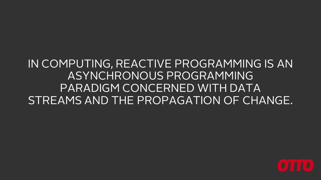 IN COMPUTING, REACTIVE PROGRAMMING IS AN ASYNCH...