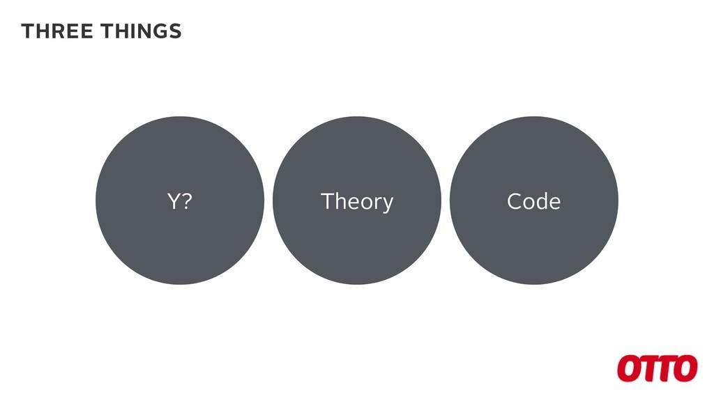 Y? Theory Code THREE THINGS