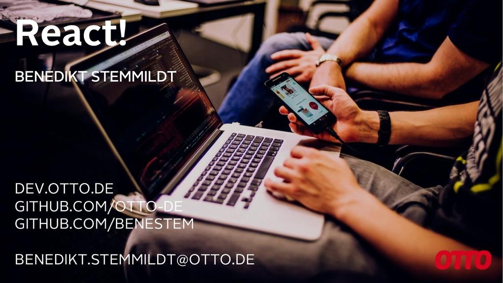 BENEDIKT STEMMILDT React! DEV.OTTO.DE GITHUB.CO...