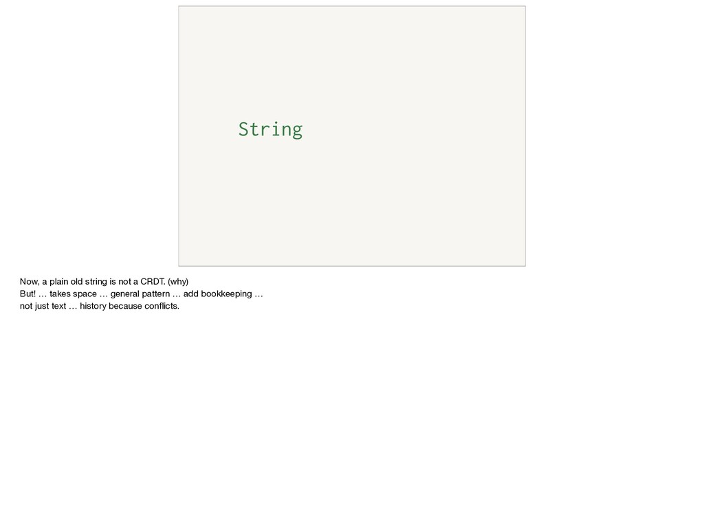 String Now, a plain old string is not a CRDT. (...