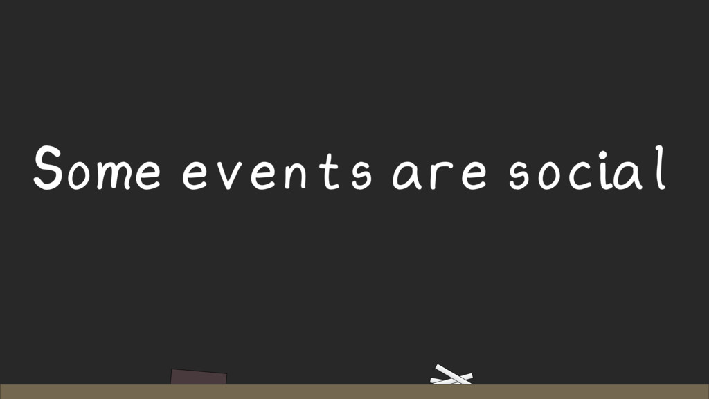 Some events are social