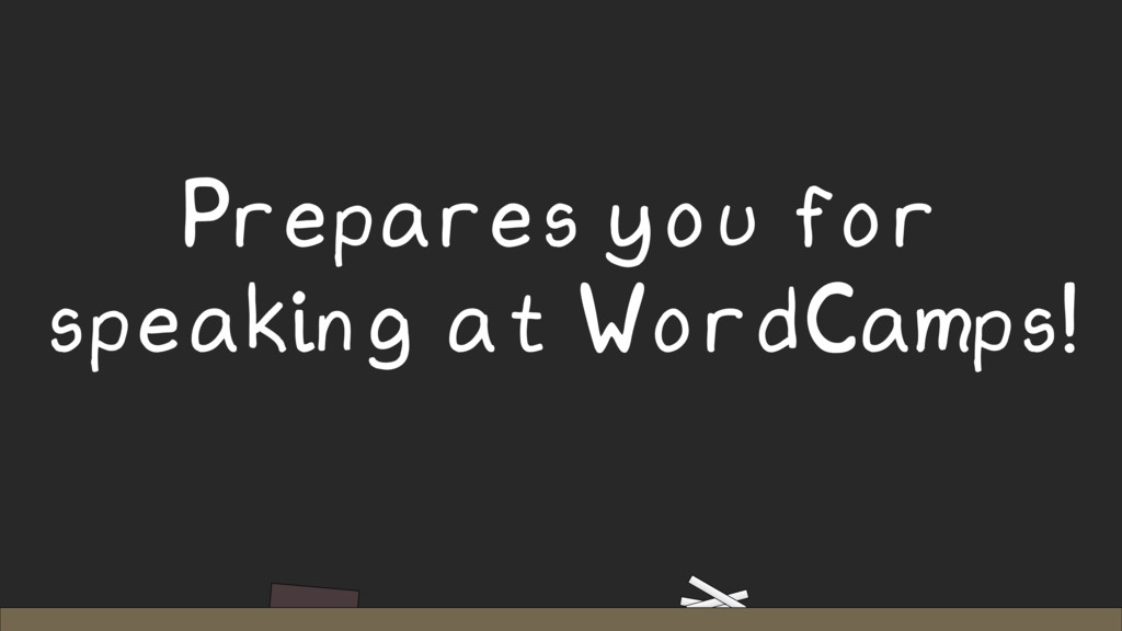 Prepares you for speaking at WordCamps!
