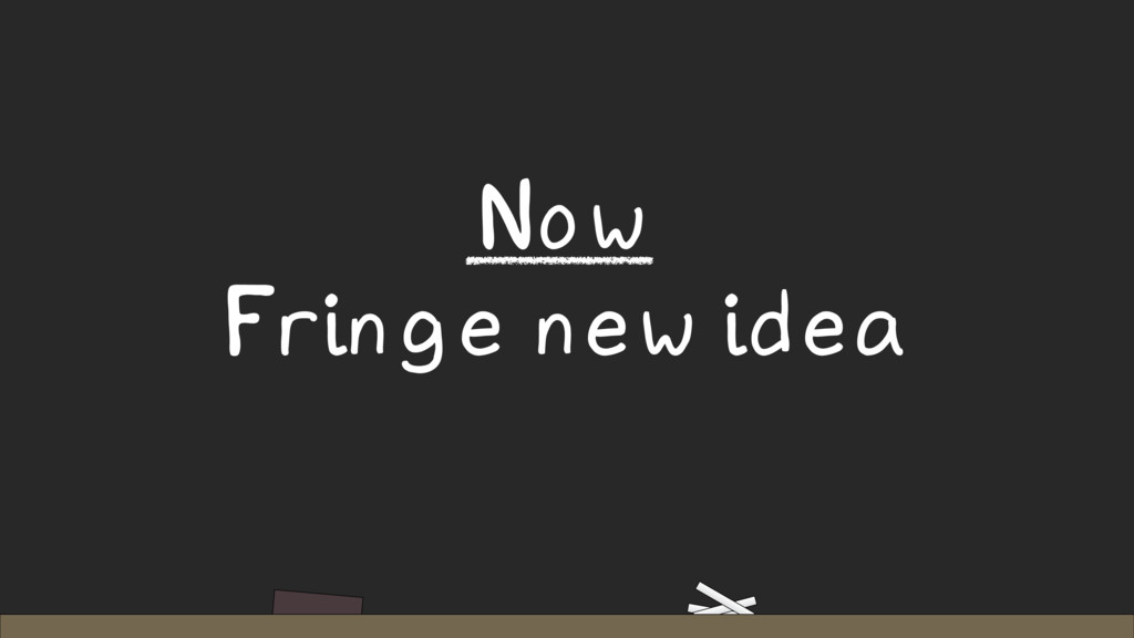 Now Fringe new idea