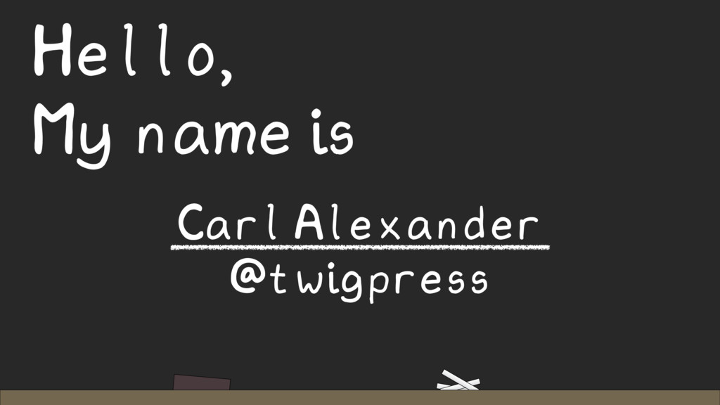 Hello, My name is Carl Alexander @twigpress